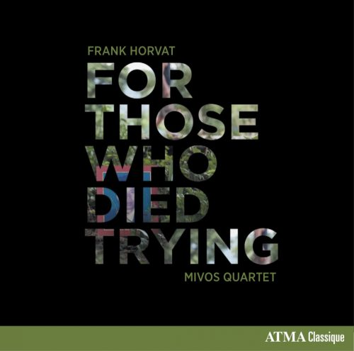 Frank Horvat - For Those Who Died Trying - Performed by Mivos Quartet