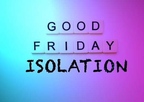 Good Friday Isolation